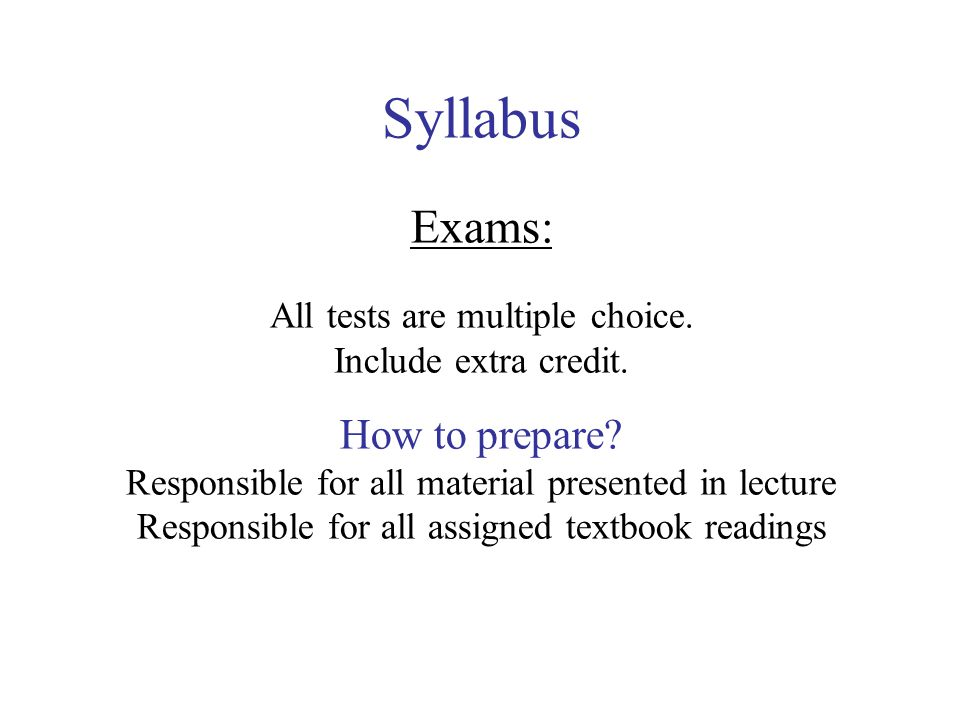 Syllabus Exams: All tests are multiple choice. Include extra credit.