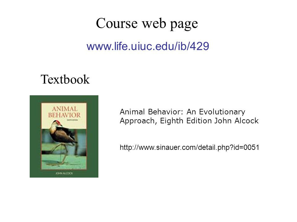 Course web page Textbook Animal Behavior: An Evolutionary Approach, Eighth Edition John Alcock   id=0051