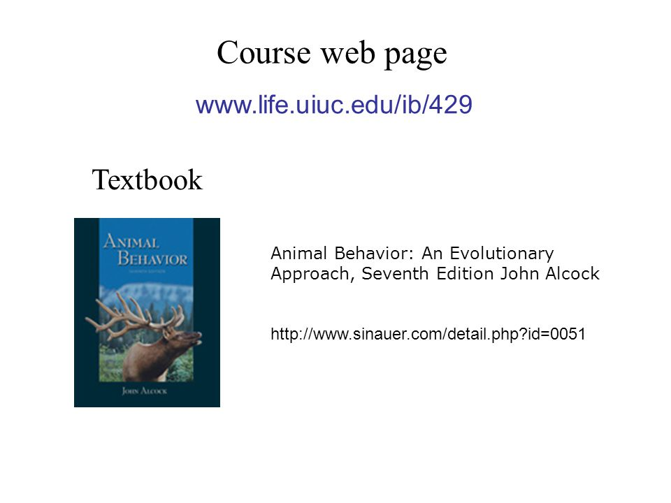 Course web page Textbook Animal Behavior: An Evolutionary Approach, Seventh Edition John Alcock   id=0051