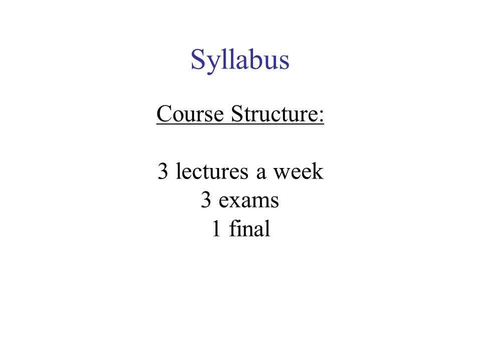 Syllabus Course Structure: 3 lectures a week 3 exams 1 final