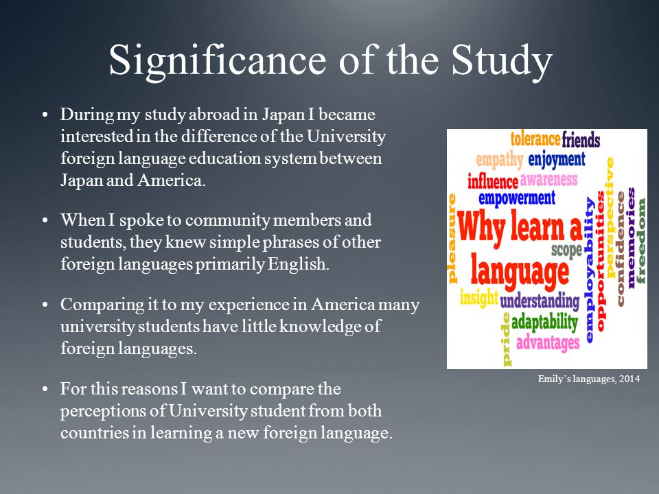 Significance of the Study During my study abroad in Japan I became interested in the difference of the University foreign language education system between Japan and America.