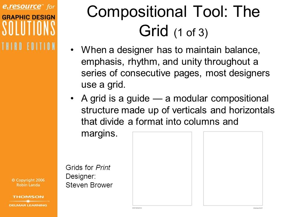 Compositional Tool: The Grid (1 of 3) When a designer has to maintain balance, emphasis, rhythm, and unity throughout a series of consecutive pages, most designers use a grid.