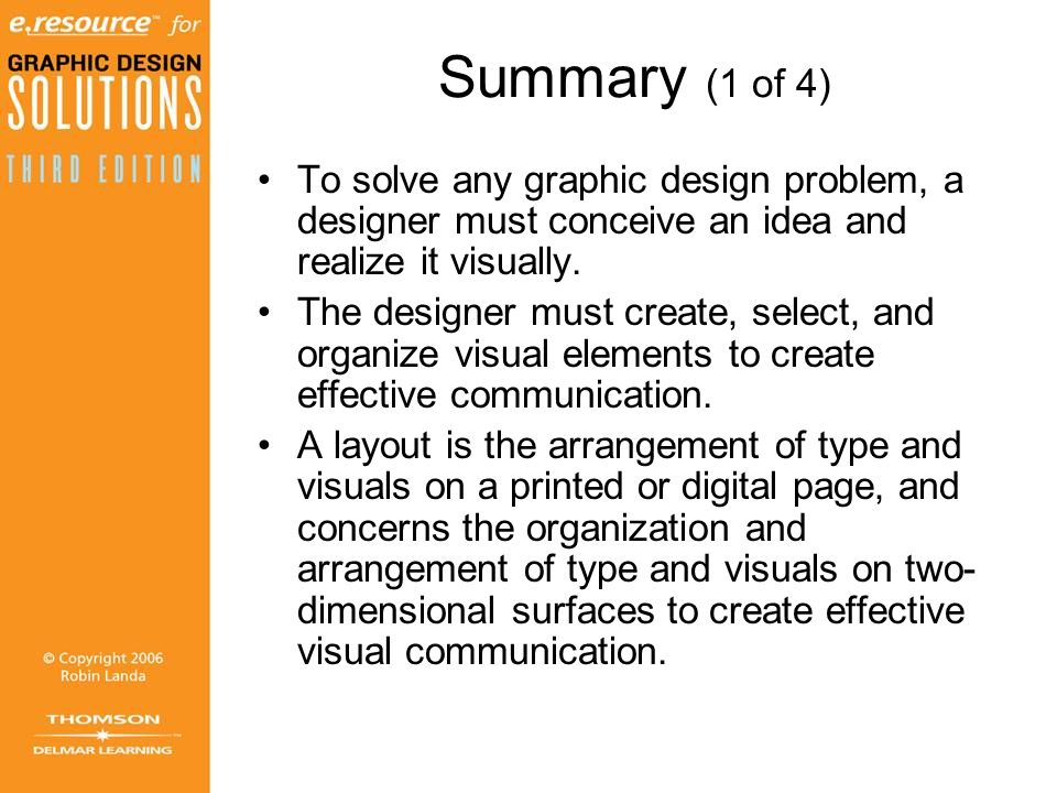 Summary (1 of 4) To solve any graphic design problem, a designer must conceive an idea and realize it visually.