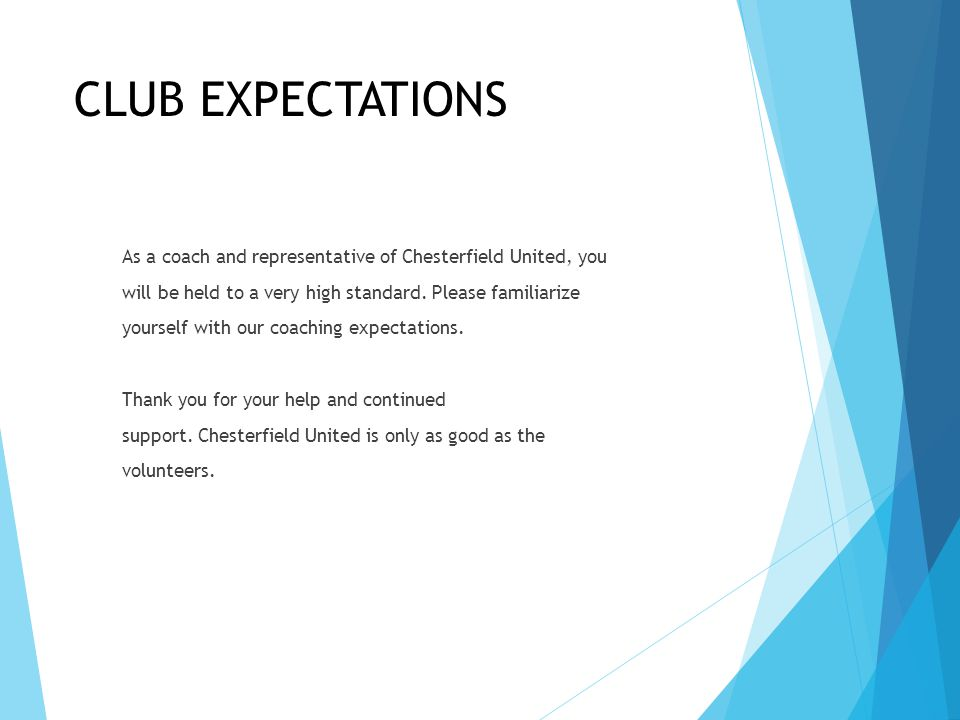 CLUB EXPECTATIONS As a coach and representative of Chesterfield United, you will be held to a very high standard.