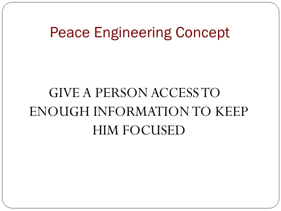 Peace Engineering Concept GIVE A PERSON ACCESS TO ENOUGH INFORMATION TO KEEP HIM FOCUSED