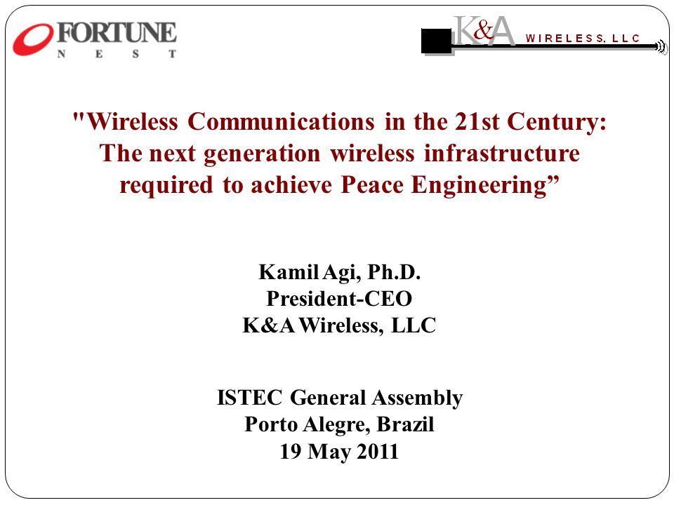Wireless Communications in the 21st Century: The next generation wireless infrastructure required to achieve Peace Engineering Kamil Agi, Ph.D.