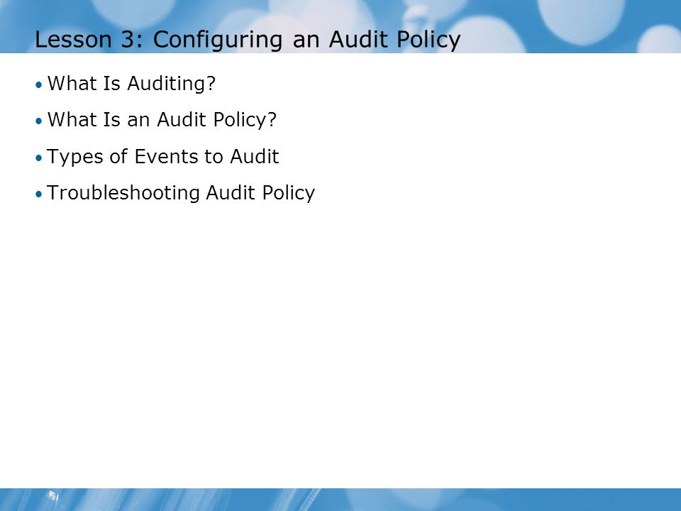 Lesson 3: Configuring an Audit Policy What Is Auditing.