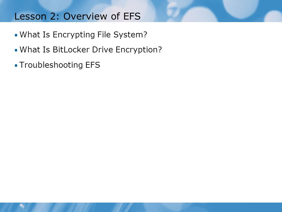 Lesson 2: Overview of EFS What Is Encrypting File System.
