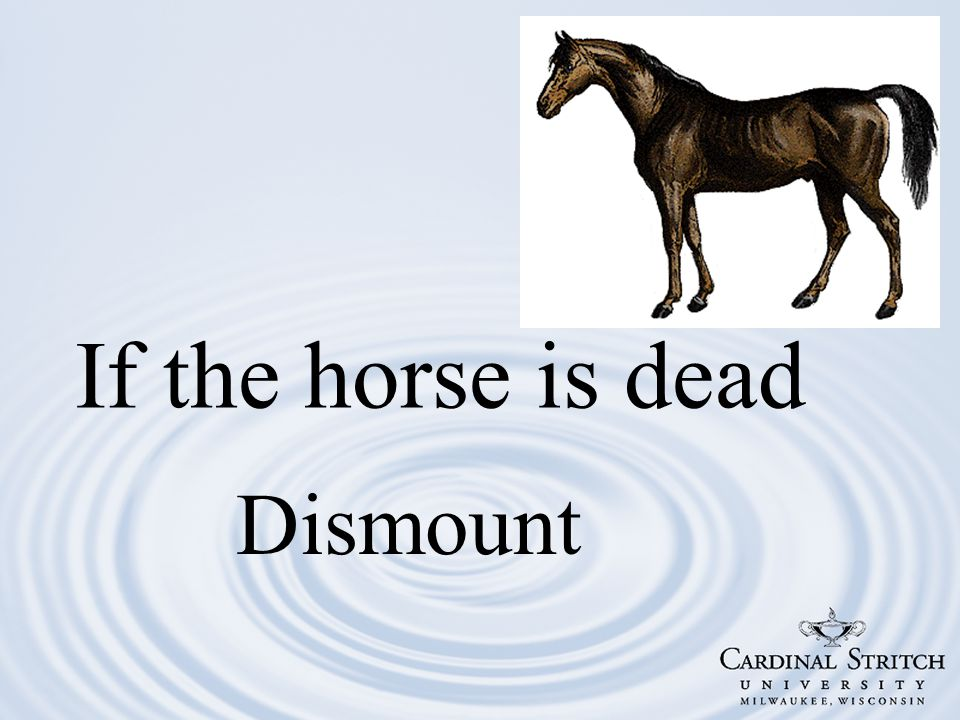 If the horse is dead Dismount
