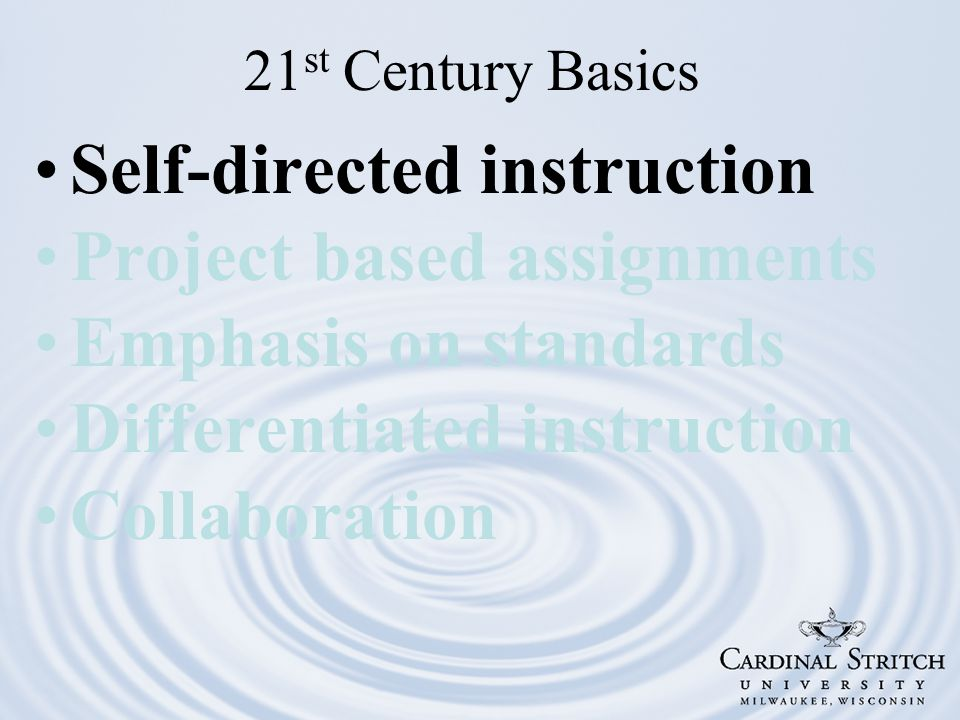 Self-directed instruction Project based assignments Emphasis on standards Differentiated instruction Collaboration 21 st Century Basics