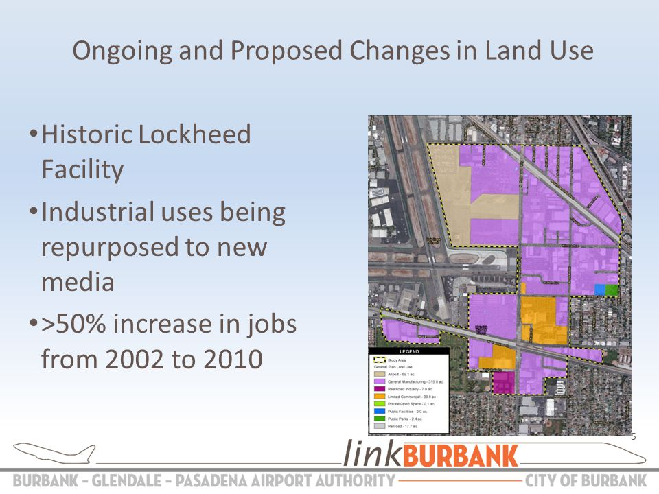 5 Historic Lockheed Facility Industrial uses being repurposed to new media >50% increase in jobs from 2002 to 2010 Ongoing and Proposed Changes in Land Use