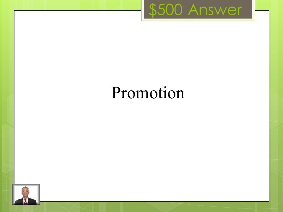 $500 Question It is any form of communication that is meant to persuade, remind or inform a potential customer.