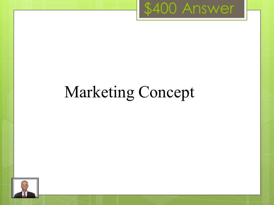 $400 Question The idea that a business should strive to satisfy customer's needs and wants while generating a profit.