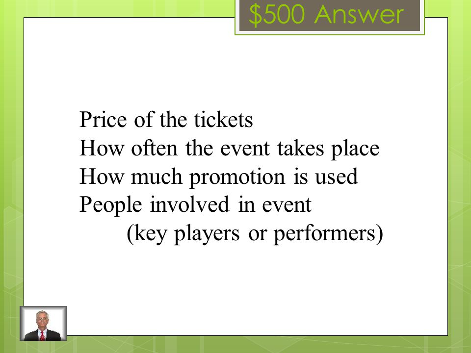 $500 Question Name two factors that influence demand for Sports and Entertainment