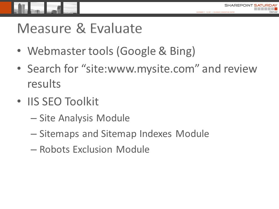 Webmaster tools (Google & Bing) Search for site:  and review results IIS SEO Toolkit – Site Analysis Module – Sitemaps and Sitemap Indexes Module – Robots Exclusion Module