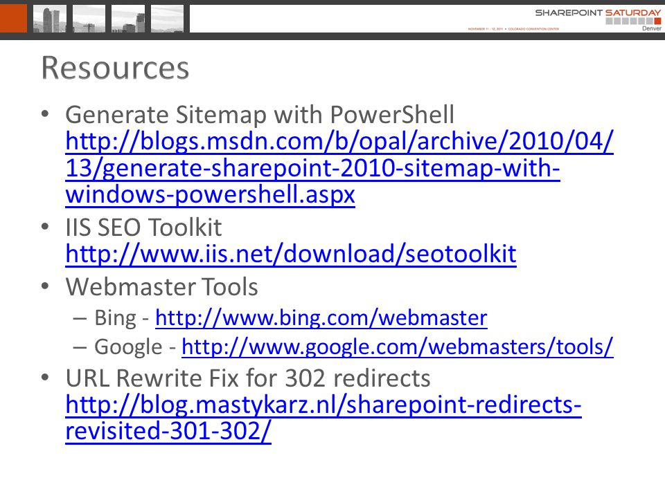 Generate Sitemap with PowerShell   13/generate-sharepoint-2010-sitemap-with- windows-powershell.aspx   13/generate-sharepoint-2010-sitemap-with- windows-powershell.aspx IIS SEO Toolkit     Webmaster Tools – Bing -   – Google -   URL Rewrite Fix for 302 redirects   revisited /   revisited /