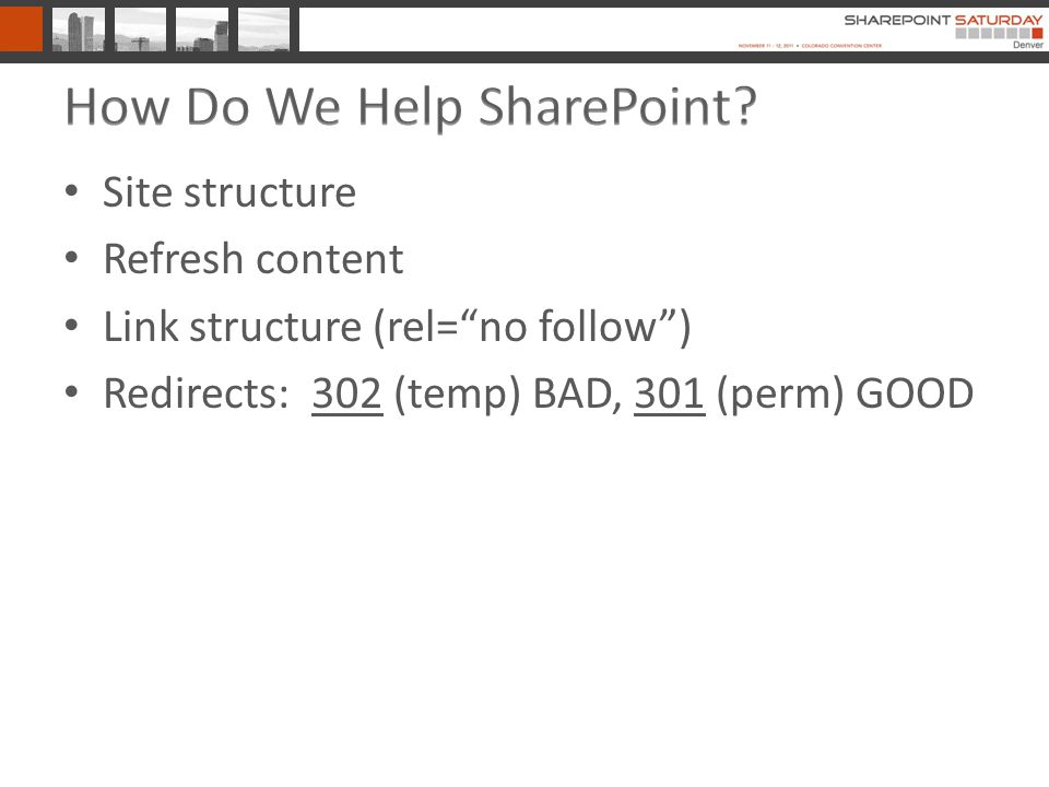 Site structure Refresh content Link structure (rel= no follow ) Redirects: 302 (temp) BAD, 301 (perm) GOOD