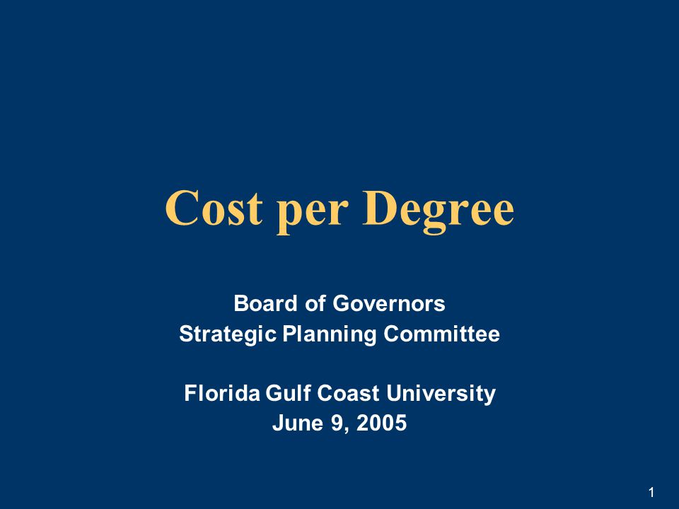 1 Cost per Degree Board of Governors Strategic Planning Committee Florida Gulf Coast University June 9, 2005