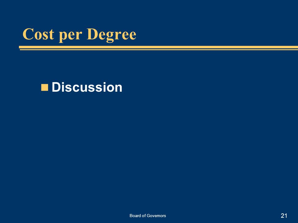 Board of Governors 21 Cost per Degree Discussion