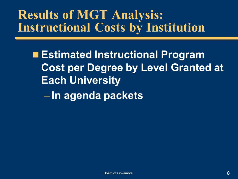Board of Governors 8 Results of MGT Analysis: Instructional Costs by Institution Estimated Instructional Program Cost per Degree by Level Granted at Each University –In agenda packets