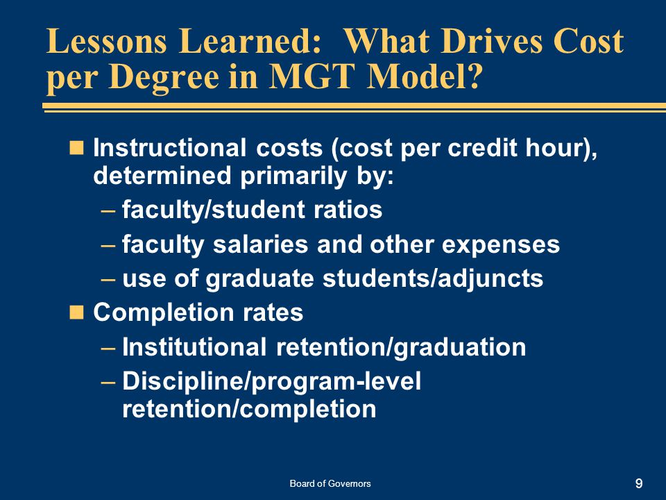 Board of Governors 9 Lessons Learned: What Drives Cost per Degree in MGT Model.
