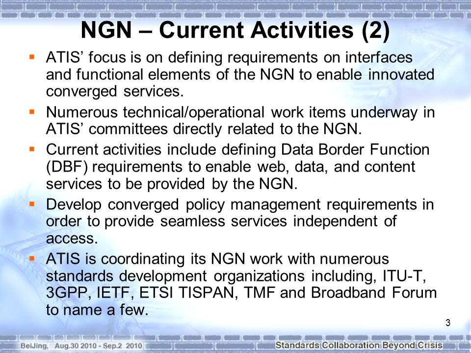 3  ATIS' focus is on defining requirements on interfaces and functional elements of the NGN to enable innovated converged services.