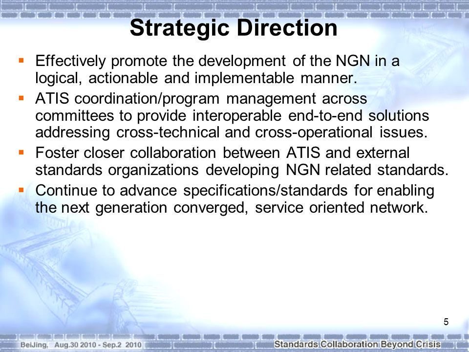 5 Strategic Direction  Effectively promote the development of the NGN in a logical, actionable and implementable manner.