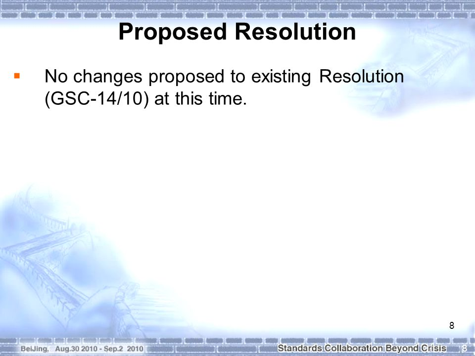 8 8 Proposed Resolution  No changes proposed to existing Resolution (GSC-14/10) at this time.