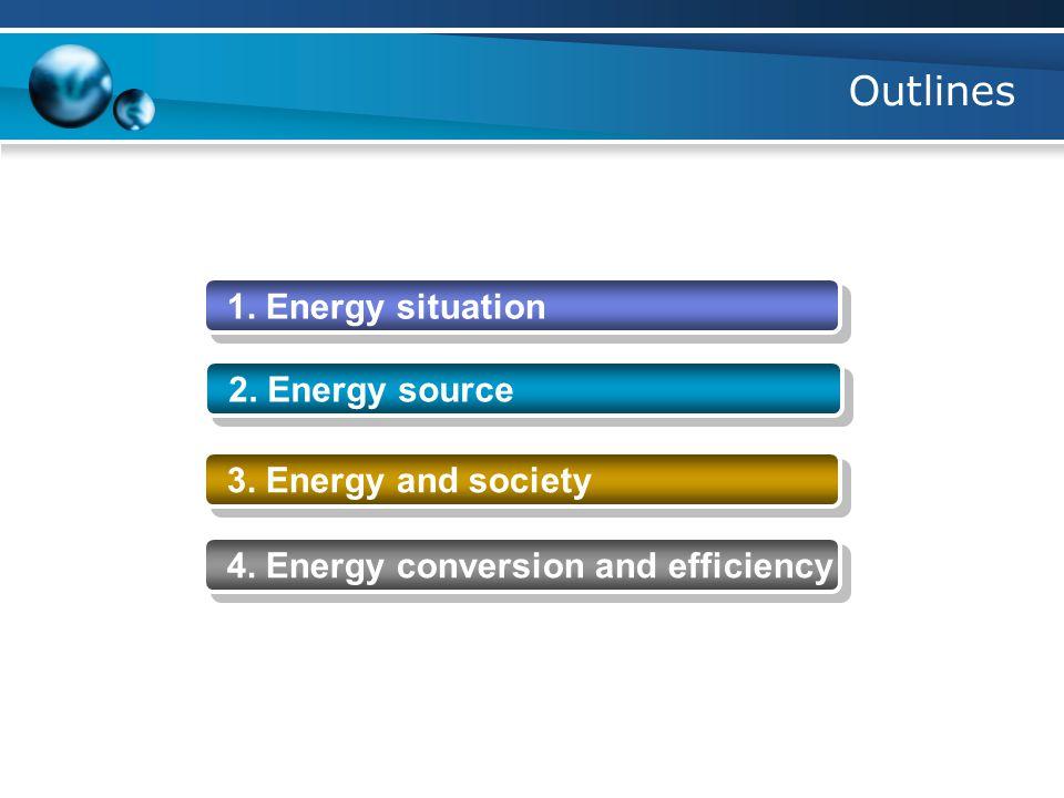 Outlines 1. Energy situation 2. Energy source 3.