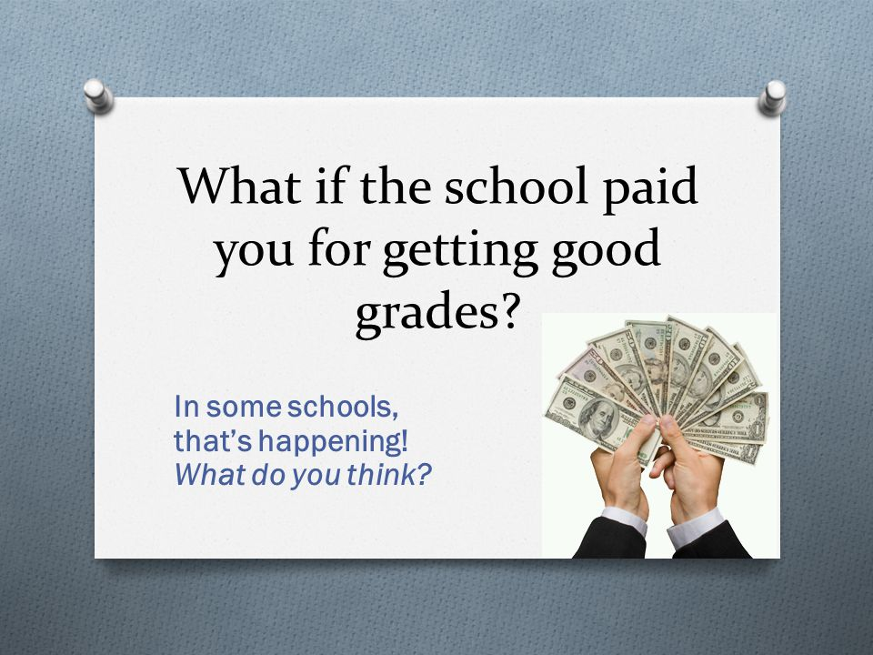 what if the school paid you for getting good grades