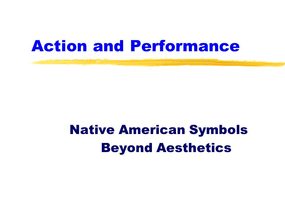 Action And Performance Native American Symbols Beyond Aesthetics