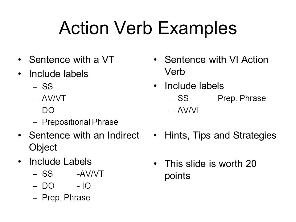 Action Verb Examples Sentence with a VT Include labels –SS –AV/VT –DO –Prepositional Phrase Sentence with VI Action Verb Include labels –SS- Prep.