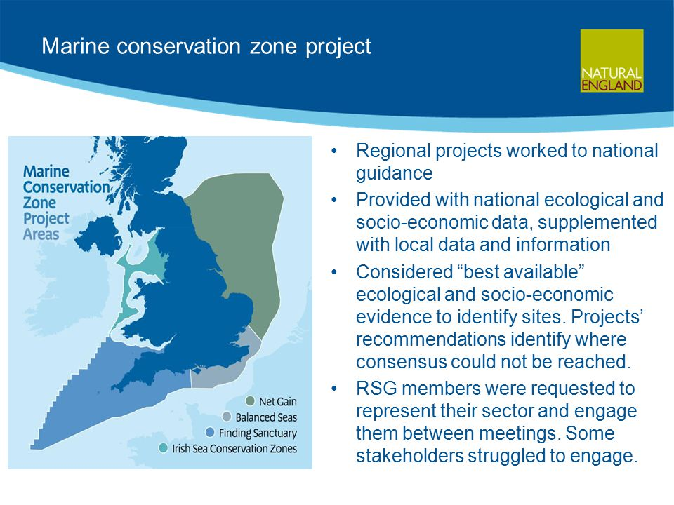 Marine conservation zone project Regional projects worked to national guidance Provided with national ecological and socio-economic data, supplemented with local data and information Considered best available ecological and socio-economic evidence to identify sites.