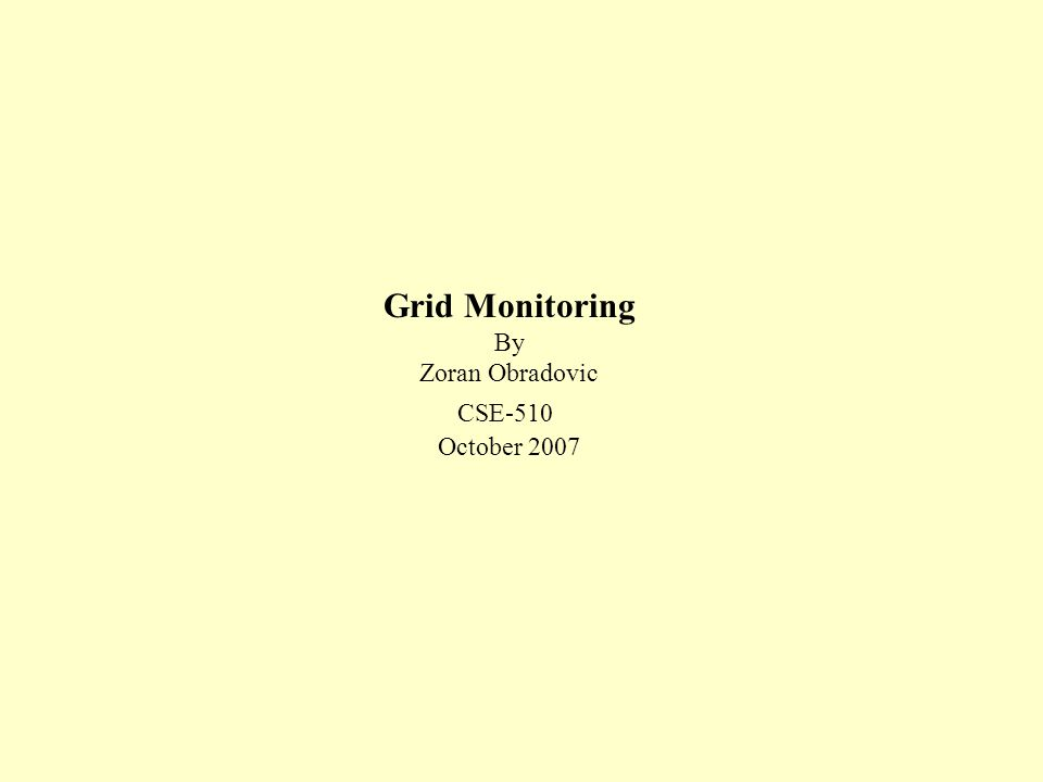 Grid Monitoring By Zoran Obradovic CSE-510 October 2007