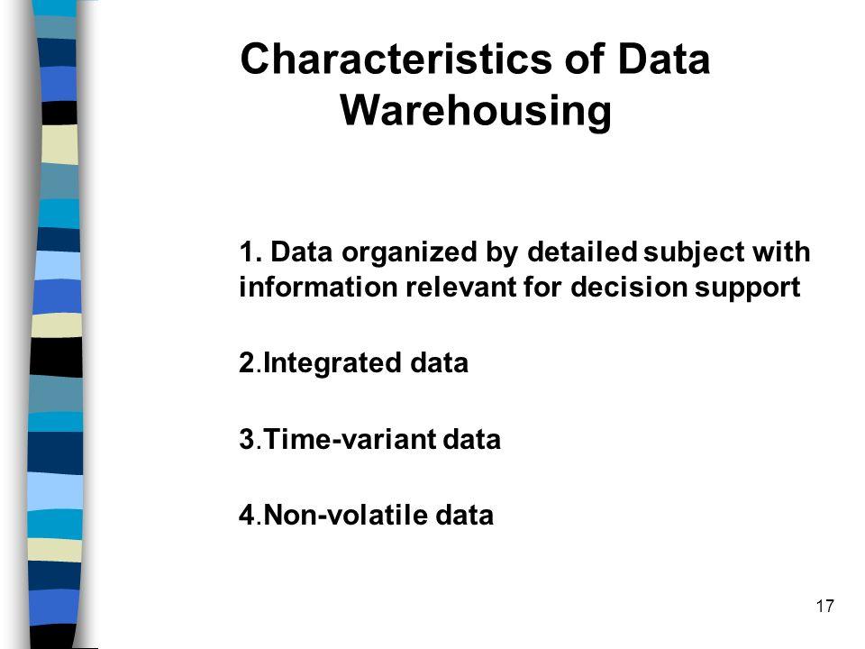 17 characteristics of data warehousing 1