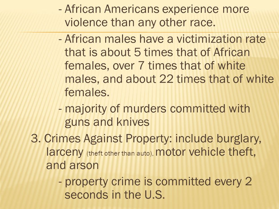 - African Americans experience more violence than any other race.