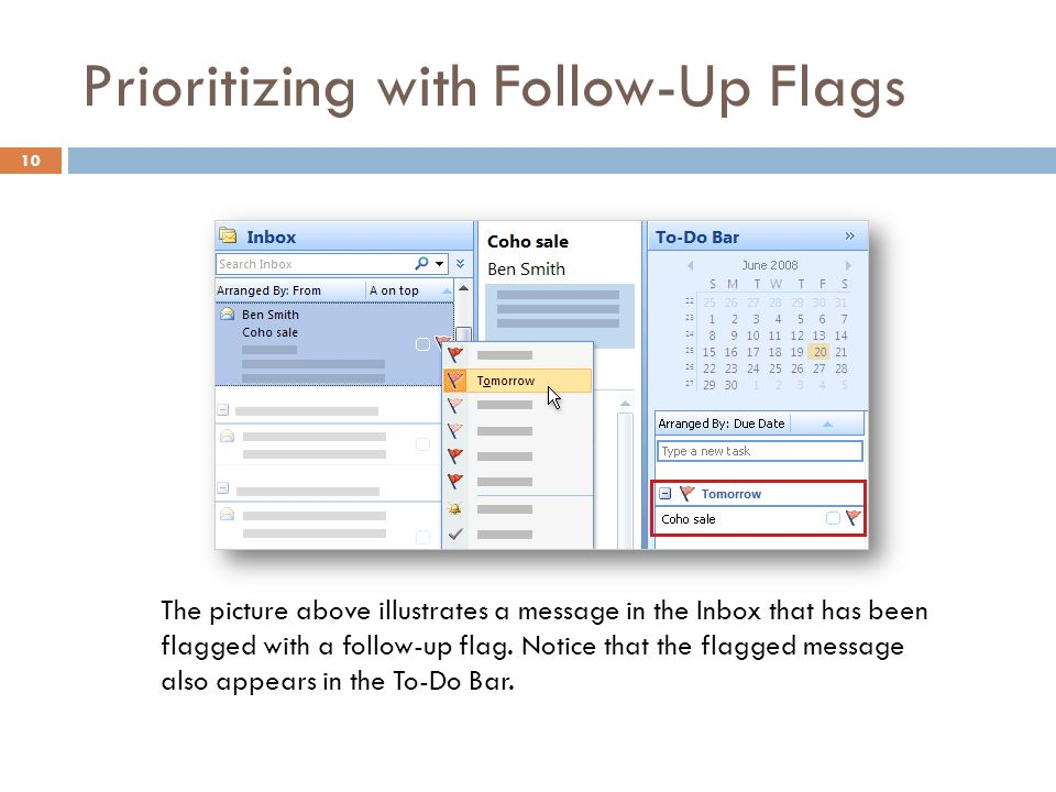 Prioritizing with Follow-Up Flags 10 The picture above illustrates a message in the Inbox that has been flagged with a follow-up flag.