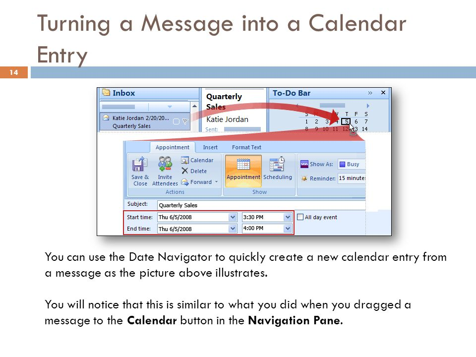 Turning a Message into a Calendar Entry 14 You can use the Date Navigator to quickly create a new calendar entry from a message as the picture above illustrates.