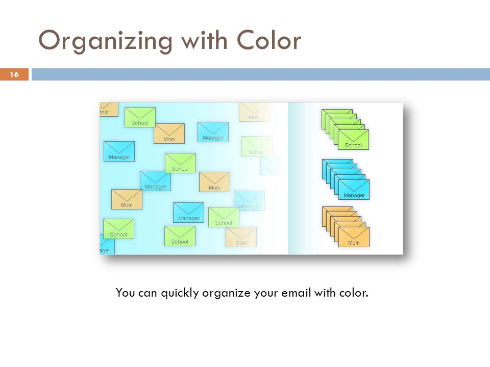 Organizing with Color 16 You can quickly organize your  with color.