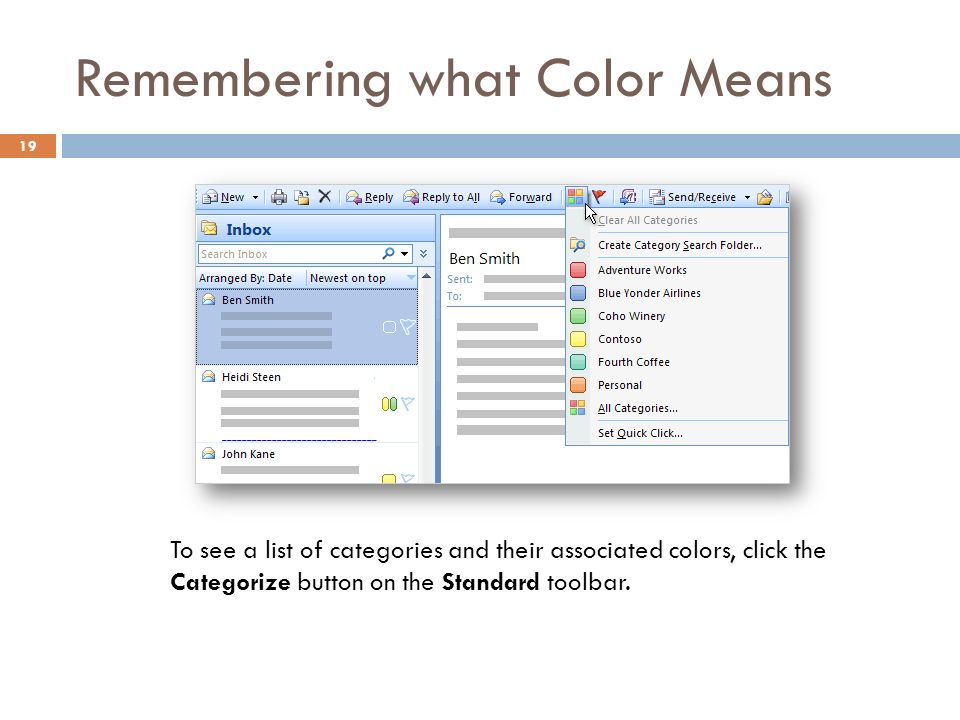 Remembering what Color Means 19 To see a list of categories and their associated colors, click the Categorize button on the Standard toolbar.