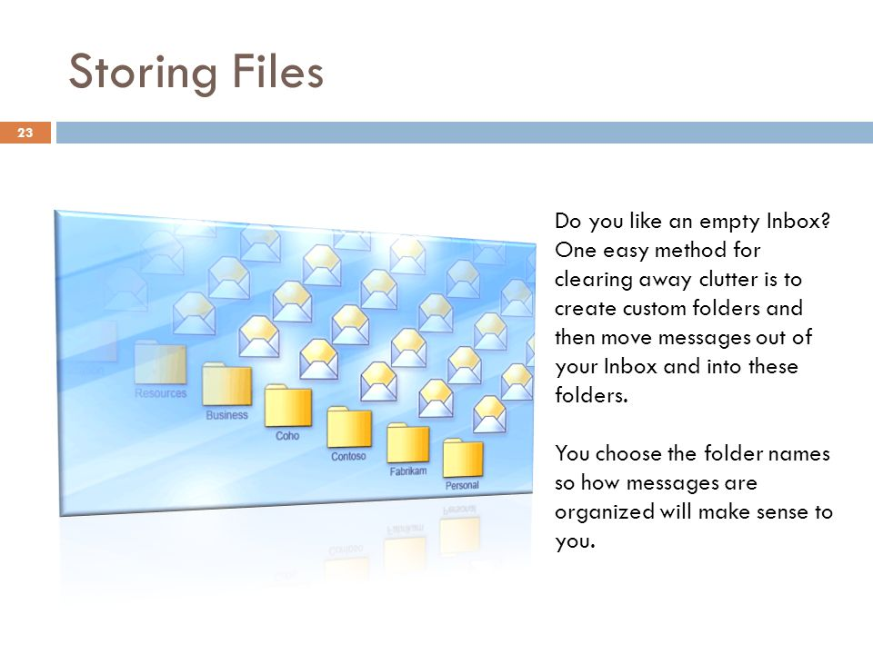Storing Files 23 Do you like an empty Inbox.