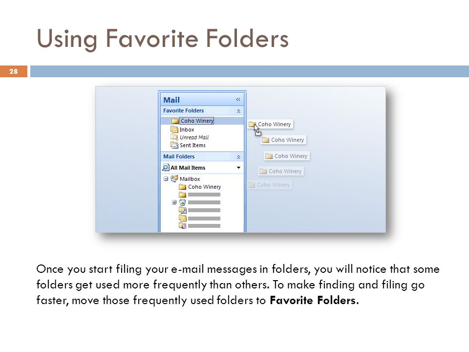 Using Favorite Folders 28 Once you start filing your  messages in folders, you will notice that some folders get used more frequently than others.