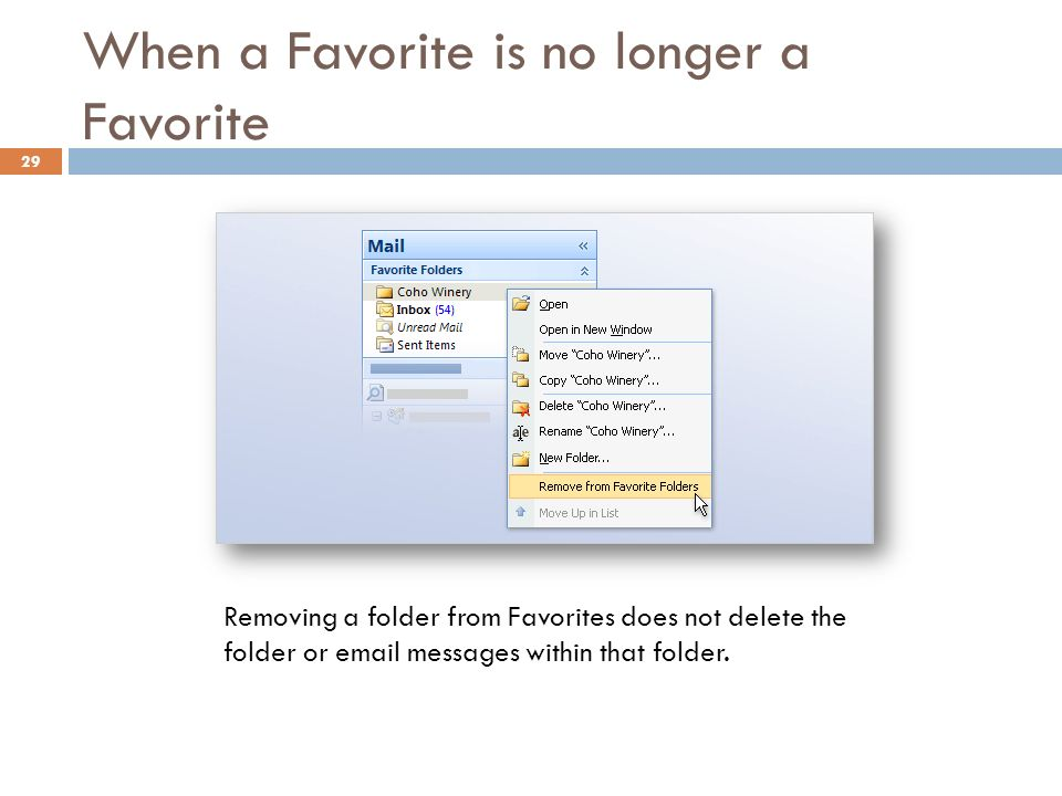 When a Favorite is no longer a Favorite 29 Removing a folder from Favorites does not delete the folder or  messages within that folder.