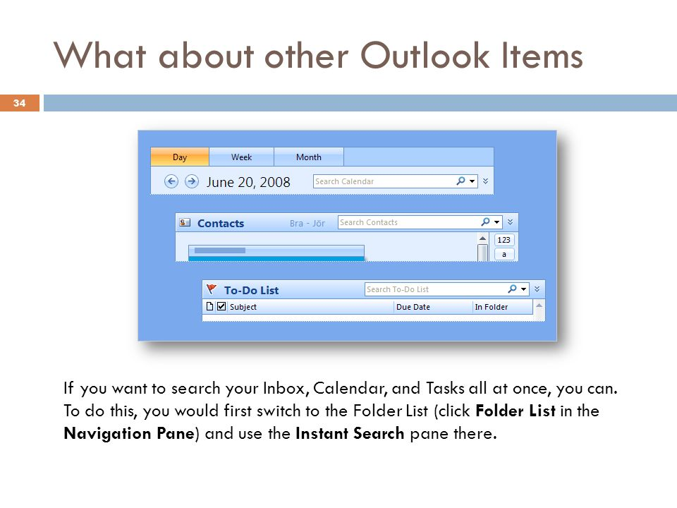 What about other Outlook Items 34 If you want to search your Inbox, Calendar, and Tasks all at once, you can.