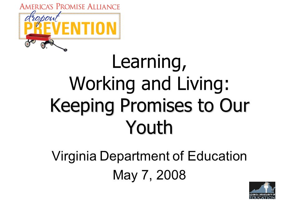 1 Keeping Promises To Our Youth Learning Working And Living Virginia Department Of Education May 7 2008