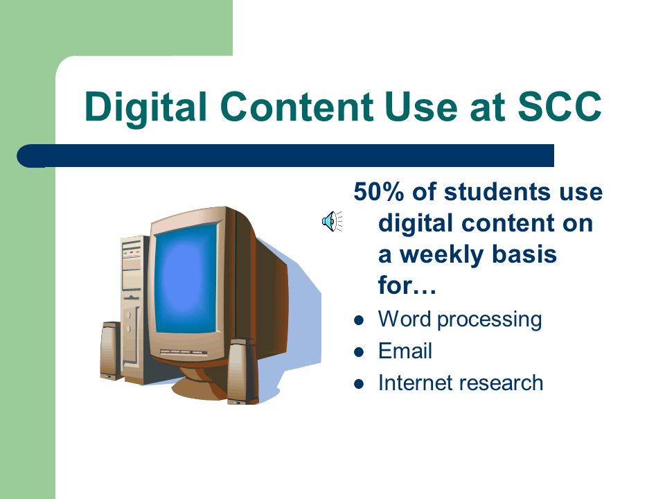 Digital Content Use at SCC Students' use of Digital Content ResearchCommunicationsPresentations