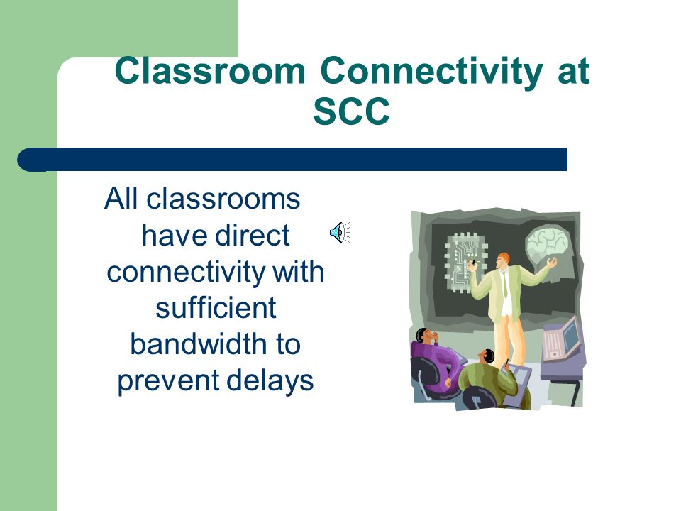 Internet Access at SCC 100% of all instructional rooms and administrative offices are connected to the Internet