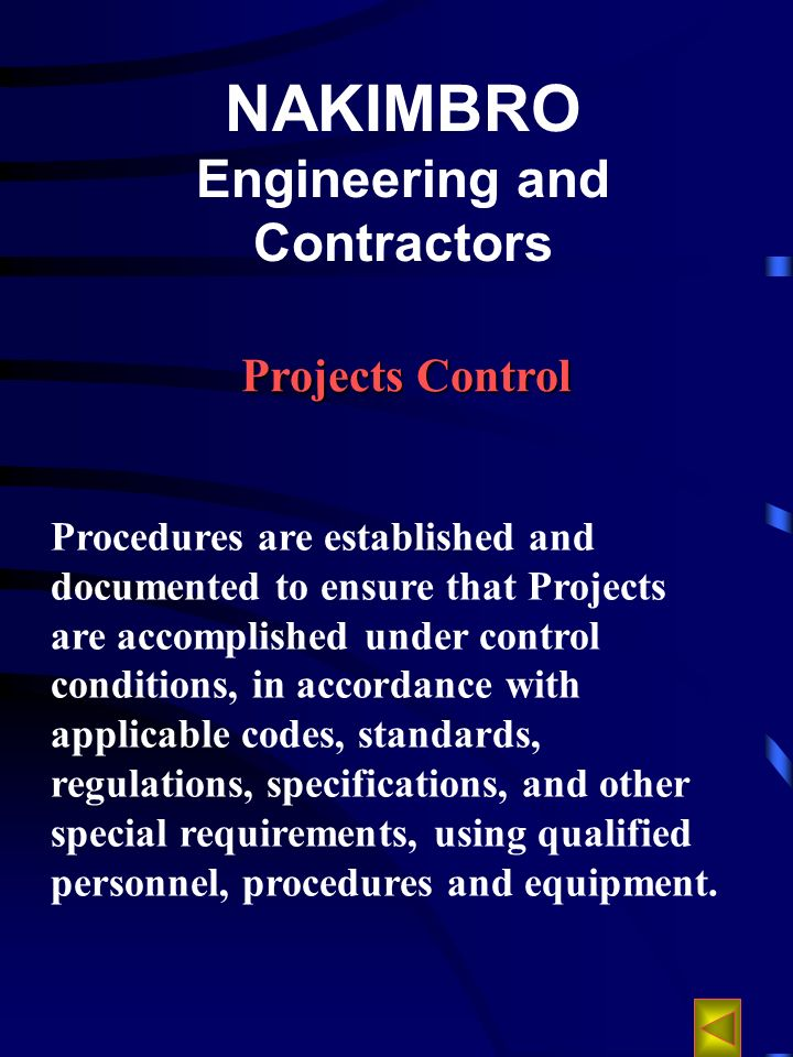 NAKIMBRO Engineering and Contractors Procedures are established and documented to ensure that Projects are accomplished under control conditions, in accordance with applicable codes, standards, regulations, specifications, and other special requirements, using qualified personnel, procedures and equipment.