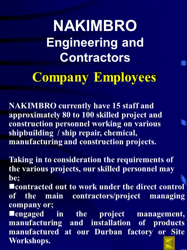 NAKIMBRO Engineering and Contractors NAKIMBRO currently have 15 staff and approximately 80 to 100 skilled project and construction personnel working on various shipbuilding / ship repair, chemical, manufacturing and construction projects.