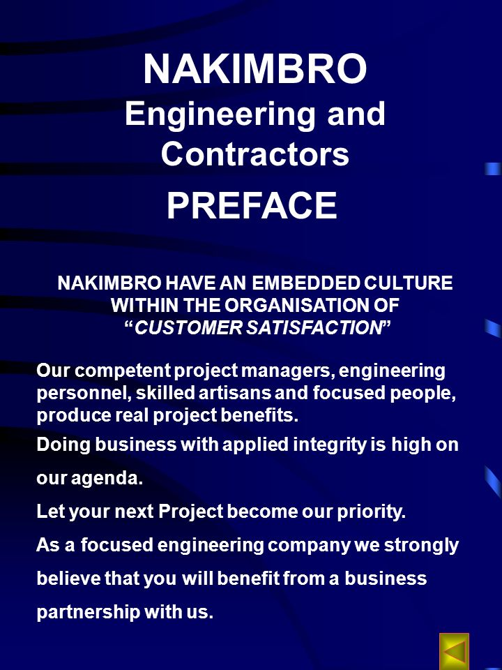 NAKIMBRO Engineering and Contractors PREFACE NAKIMBRO HAVE AN EMBEDDED CULTURE WITHIN THE ORGANISATION OF CUSTOMER SATISFACTION Our competent project managers, engineering personnel, skilled artisans and focused people, produce real project benefits.